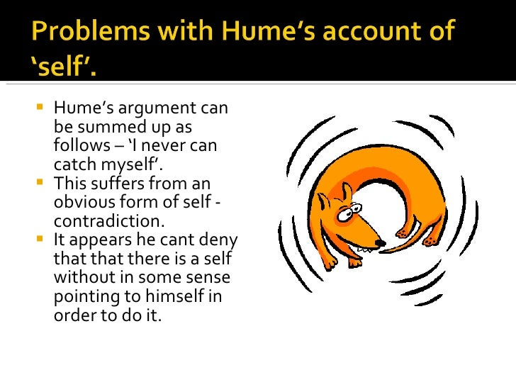 hume and self existance Descartes vs hume outline  myself must be assumed to explain my coming into being and my continued existence this cause must be god 2 hume's arguments in .