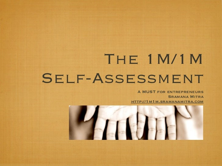 The 1M/1MSelf-Assessment          A MUST for entrepreneurs                       Sramana Mitra        http://1m1m.sramanam...