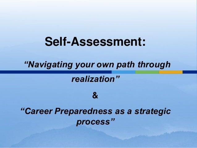 """Self-Assessment:""""Navigating your own path through           realization""""                &""""Career Preparedness as a strateg..."""