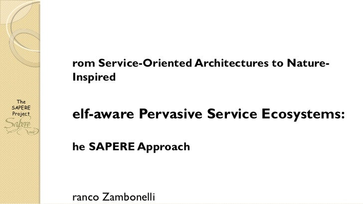From Service-Oriented Architectures to Nature-Inspired  Self-aware Pervasive Service Ecosystems: The SAPERE Approach Franc...