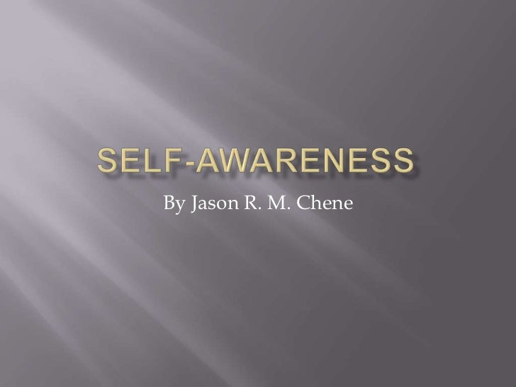 Self-Awareness<br />By Jason R. M. Chene<br />