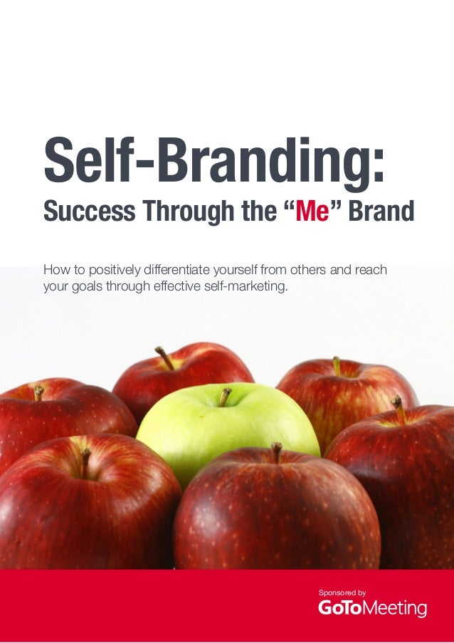 """Self-Branding:  Success Through the """"Me"""" Brand  How to positively differentiate yourself from others and reach  your goals..."""