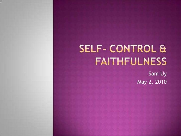 Self- Control & Faithfulness<br />Sam Uy<br />May 2, 2010<br />