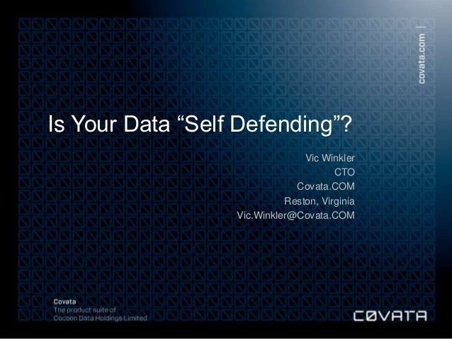 "Is Your Data ""Self Defending""?                                                                          Vic Winkler       ..."