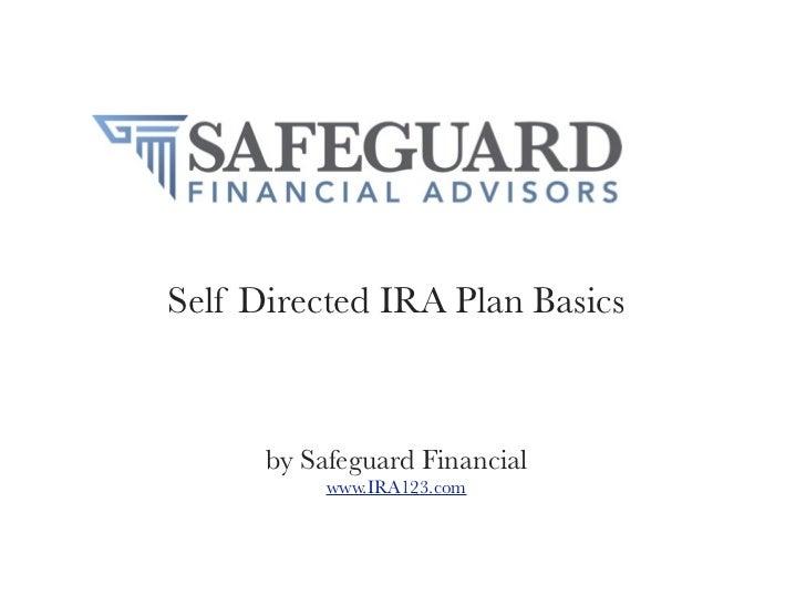 Self Directed IRA Plan Basics      by Safeguard Financial           www.IRA123.com