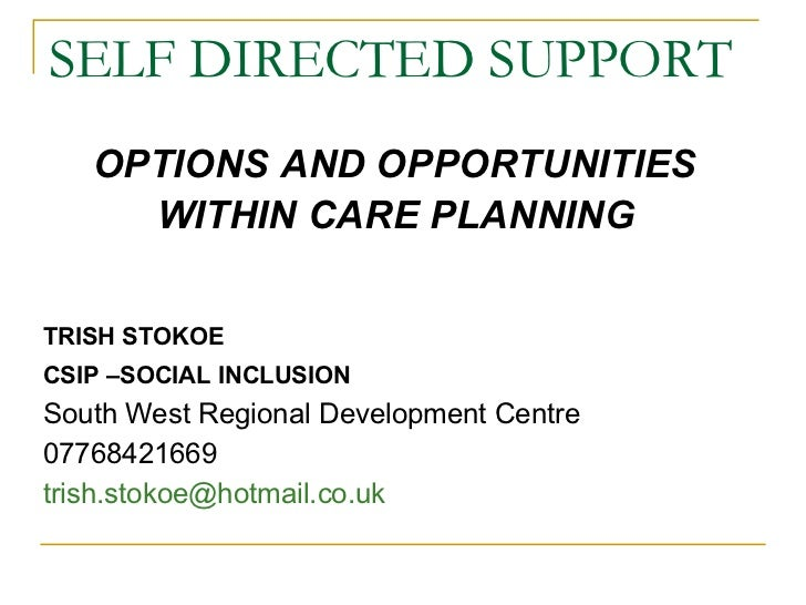 SELF DIRECTED SUPPORT   <ul><li>OPTIONS AND OPPORTUNITIES  </li></ul><ul><li>WITHIN CARE PLANNING   </li></ul><ul><li>TRIS...
