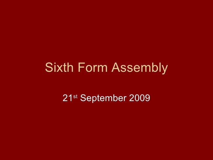 Sixth Form Assembly 21 st  September 2009