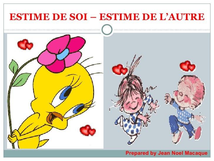 ESTIME DE SOI – ESTIME DE L'AUTRE Prepared by Jean Noel Macaque