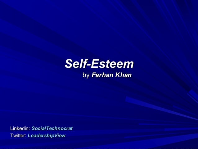 Self-Esteem                             by Farhan KhanLinkedin: SocialTechnocratTwitter: LeadershipView