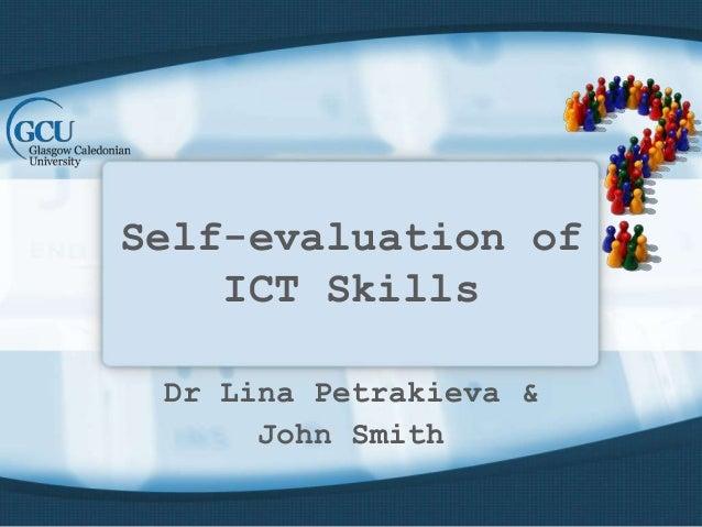 Self-evaluation ofICT SkillsDr Lina Petrakieva &John Smith