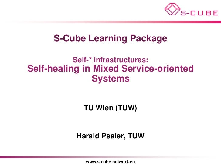 S-Cube Learning Package          Self-* infrastructures:Self-healing in Mixed Service-oriented               Systems      ...
