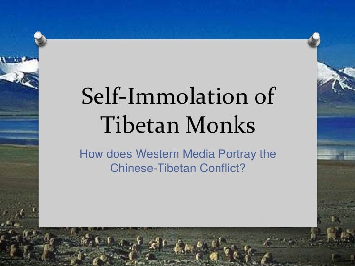 Self-Immolation of  Tibetan MonksHow does Western Media Portray the     Chinese-Tibetan Conflict?
