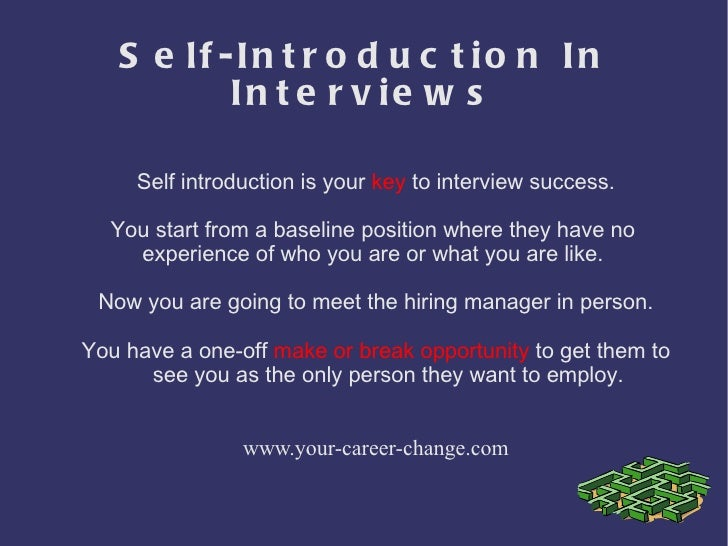 Self-Introduction In Interviews Self introduction is your  key  to interview success. You start from a baseline position w...