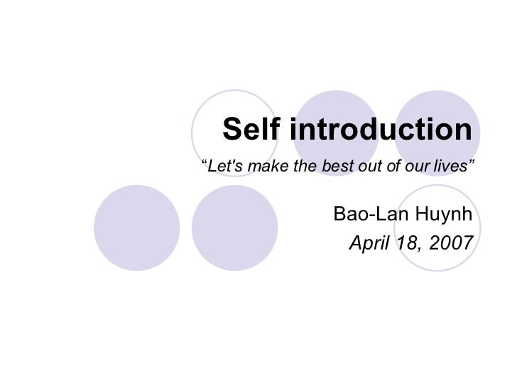 """Self introduction """" Let's make the best out of our lives"""" Bao-Lan Huynh April 18, 2007"""