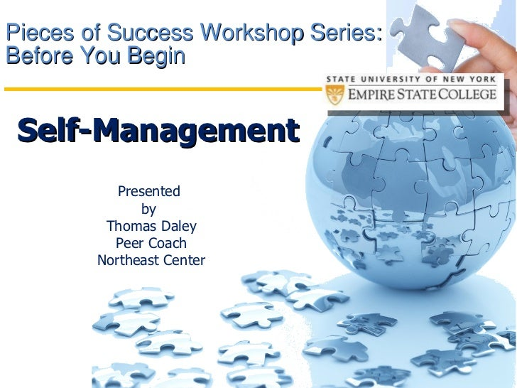 Pieces of Success Workshop Series: Before You Begin  Presented  by  Thomas Daley Peer Coach Northeast Center Self-Manageme...