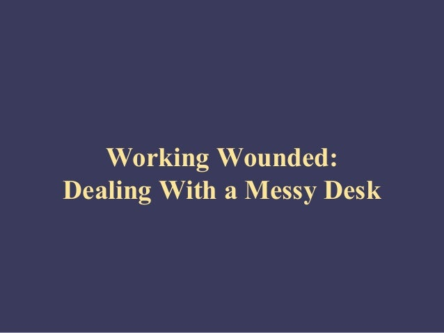 Self management working-wounded_dealing_with_a_messy_desk