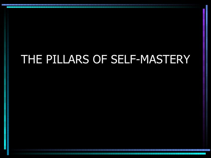 THE PILLARS OF SELF-MASTERY