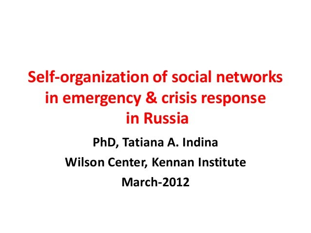 Self-organization of social networks  in emergency & crisis response              in Russia         PhD, Tatiana A. Indina...