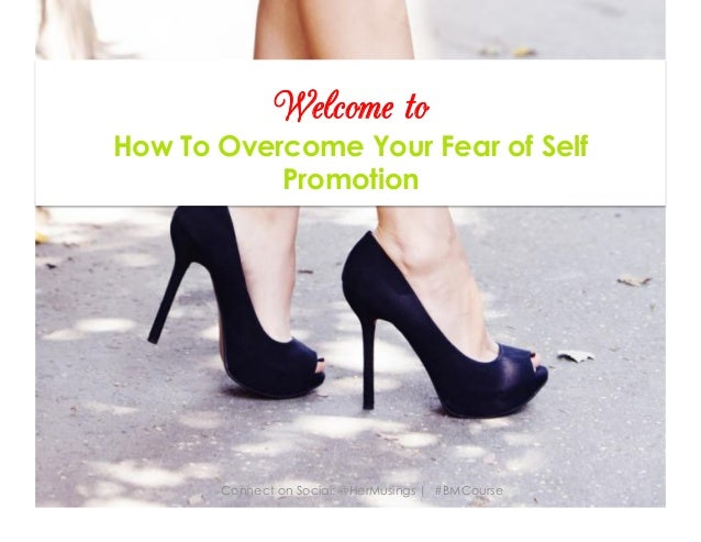 Welcome to How To Overcome Your Fear of Self Promotion Connect on Social: @HerMusings | #BMCourse