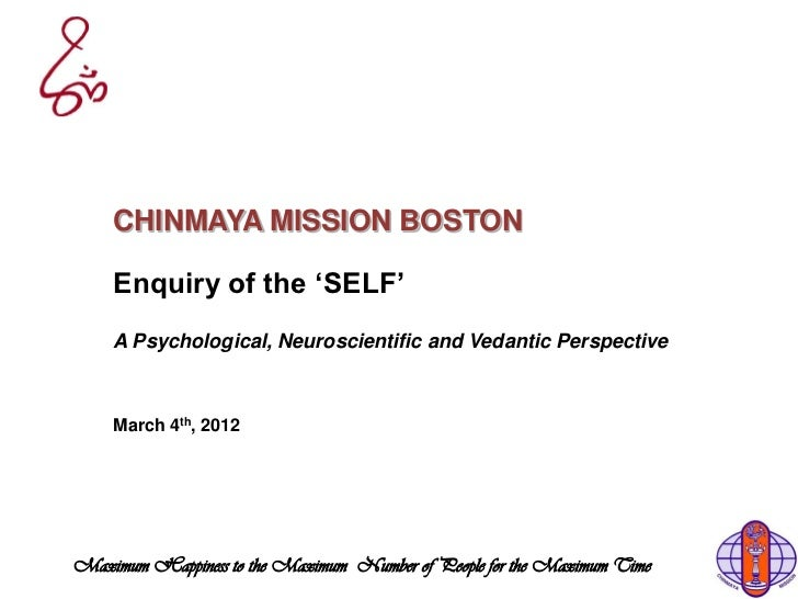 CHINMAYA MISSION BOSTON    Enquiry of the 'SELF'    A Psychological, Neuroscientific and Vedantic Perspective    March 4th...