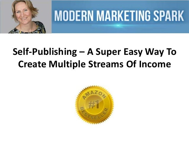 Self-Publishing – A Super Easy Way To Create Multiple Streams Of Income
