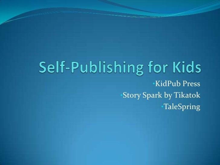 •KidPub Press•Story Spark by Tikatok           •TaleSpring