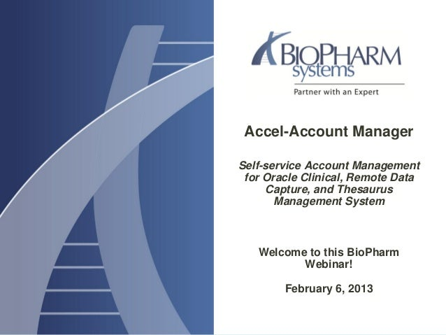 Accel-Account ManagerSelf-service Account Managementfor Oracle Clinical, Remote DataCapture, and ThesaurusManagement Syste...