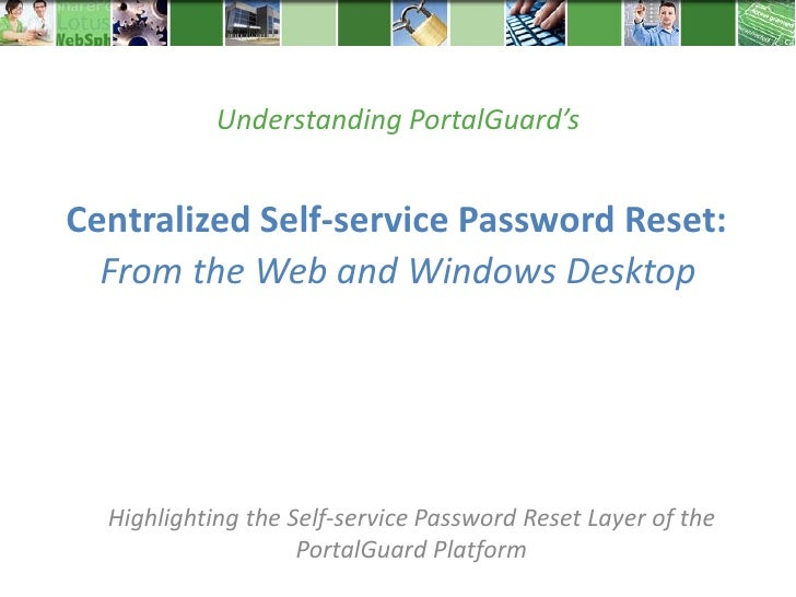 Understanding PortalGuard'sCentralized Self-service Password Reset:  From the Web and Windows Desktop  Highlighting the Se...