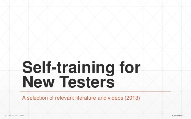 Self-training for New Testers A selection of relevant literature and videos (2013)  1  2013-12-13  PA1  Confidential
