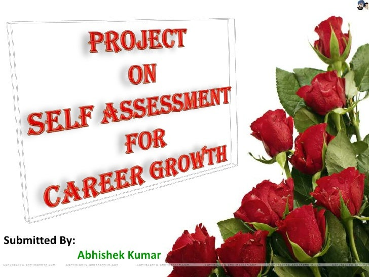 Project <br />on <br />Self assessment <br />for <br />career growth <br />Submitted By: <br />Abhishek Kumar<br />