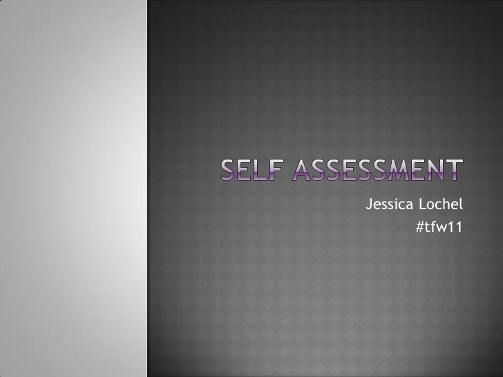 Self Assessment<br />Jessica Lochel<br />#tfw11<br />