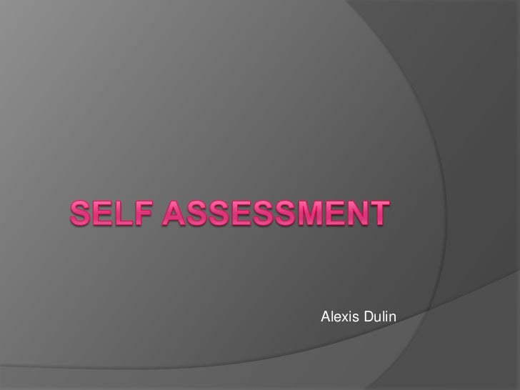 Self Assessment<br />Alexis Dulin<br />