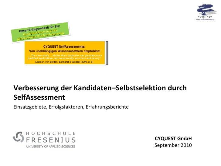Verbesserung der Kandidaten–Selbstselektion durch SelfAssessment CYQUEST GmbH September 2010 Einsatzgebiete, Erfolgsfaktor...