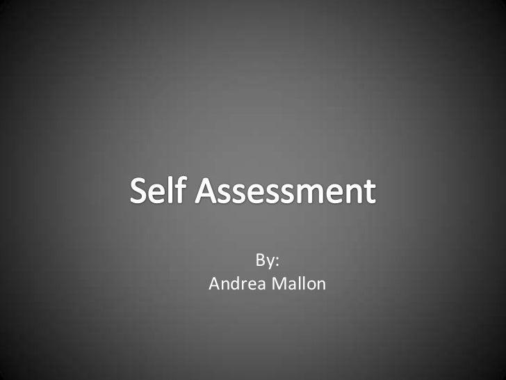 Self Assessment<br />By:<br />Andrea Mallon<br />