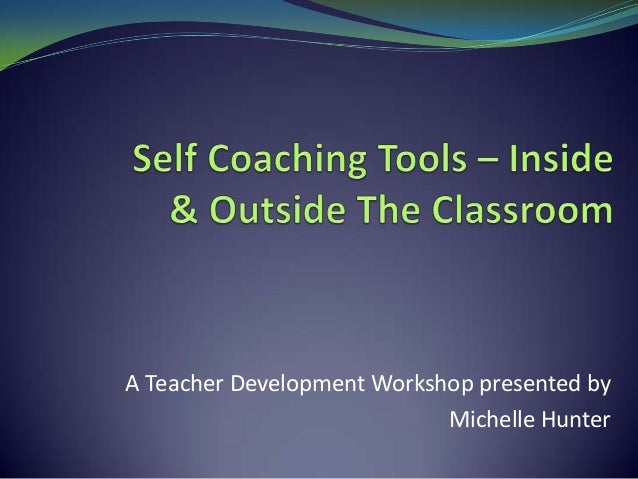 Self coaching tools – inside & outside the classroom