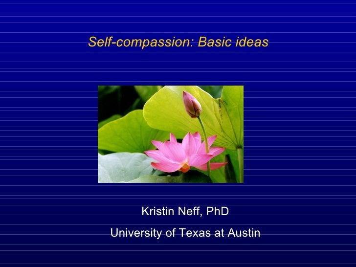 <ul><li>Self-compassion: Basic ideas </li></ul>Kristin Neff, PhD University of Texas at Austin
