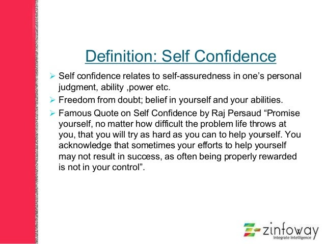 self confidence definition essay Definition of self esteem:- confidence in one's own worth or abilities self-respect (oxford dictionaries) another definition is:- the term self-esteem is used to describe a person's overall sense of self-worth or personal value.
