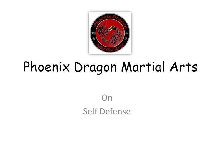Phoenix Dragon Martial Arts              On         Self Defense
