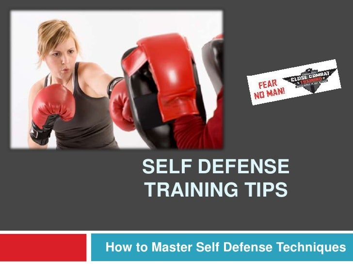 Self Defense Training Tips<br />How to Master Self Defense Techniques<br />
