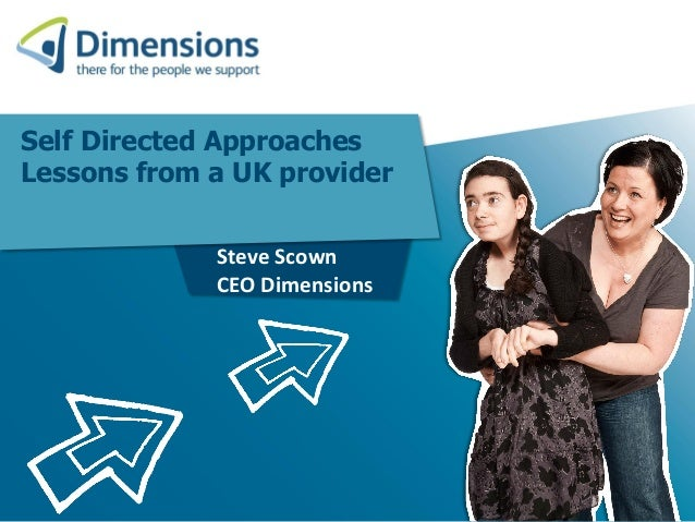 Self Directed Approaches Lessons from a UK provider Steve Scown CEO Dimensions