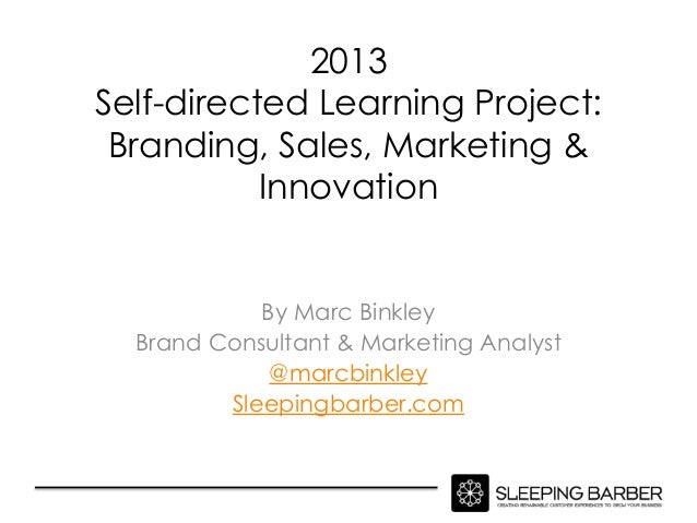 2013Self-directed Learning Project: Branding, Sales, Marketing &           Innovation            By Marc Binkley  Brand Co...