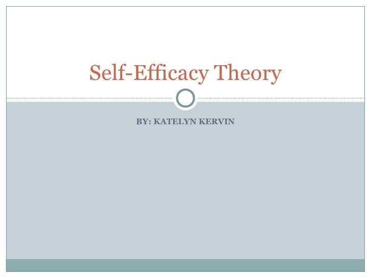 BY: KATELYN KERVIN Self-Efficacy Theory