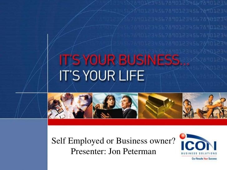Self Employed or Business owner?      Presenter: Jon Peterman