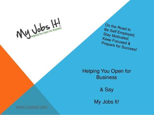 Helping You Open forBusiness& SayMy Jobs It!www.myjobsit.com