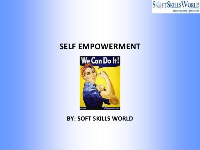 SELF EMPOWERMENT BY: SOFT SKILLS WORLD