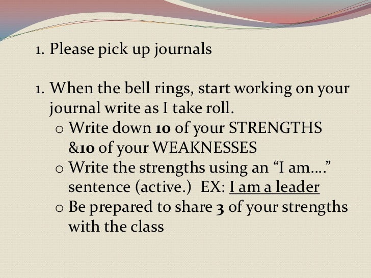 1. Please pick up journals1. When the bell rings, start working on your   journal write as I take roll.    o Write down 10...