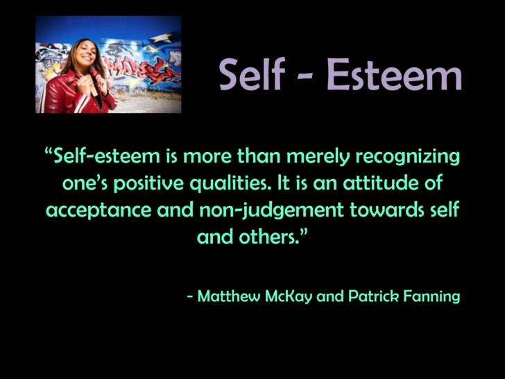 """Self - Esteem<br />""""Self-esteem is more than merely recognizing one's positive qualities. It is an attitude of acceptance ..."""
