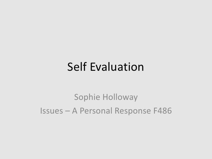 Self Evaluation <br />Sophie Holloway <br />Issues – A Personal Response F486<br />