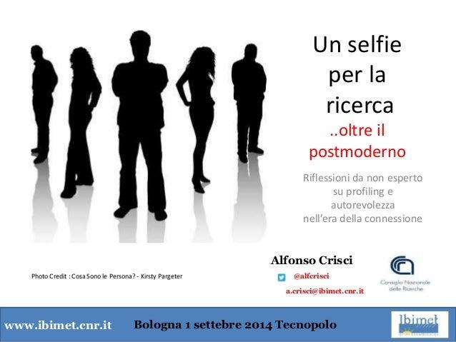 www.ibimet.cnr.it  Un selfie  per la  ricerca  ..oltre il  postmoderno  Riflessioni da non esperto  su profiling e  autore...