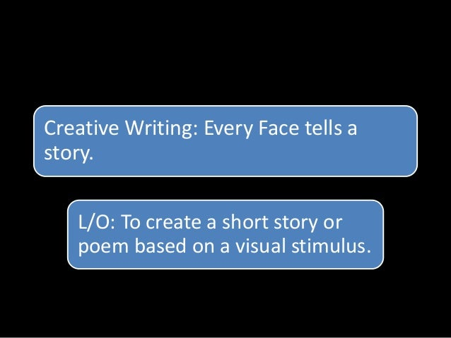 Creative Writing: Every Face tells a story. L/O: To create a short story or poem based on a visual stimulus.